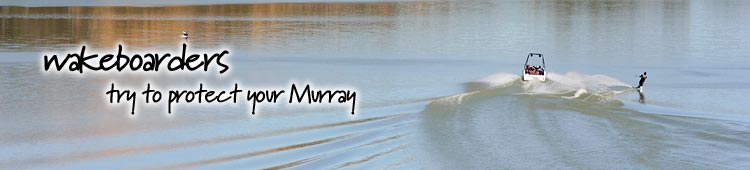 Wakeboards - try and protect the Murray